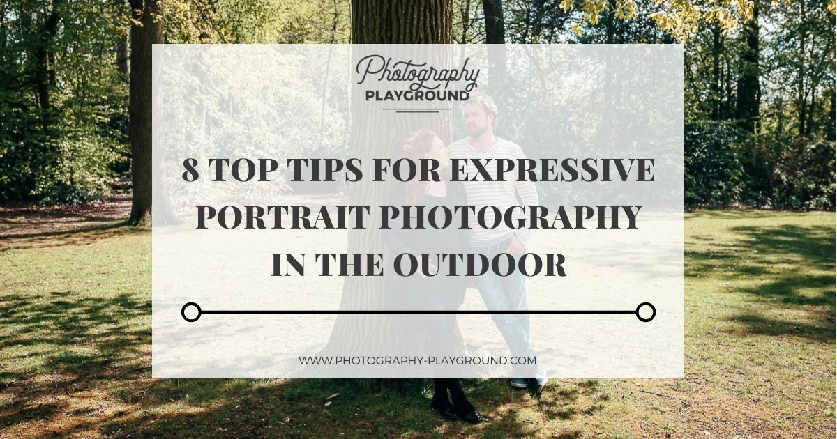8 top Tips for Expressive Portrait Photography Outdoor